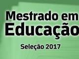 Mestrado em Educação - Seleção 2017